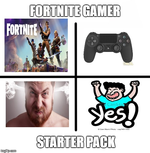 Fortnite Starter Pack Tbh |  FORTNITE GAMER; STARTER PACK | image tagged in memes,blank starter pack | made w/ Imgflip meme maker