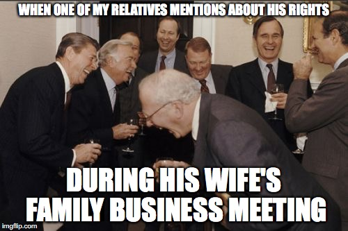 True Story  | WHEN ONE OF MY RELATIVES MENTIONS ABOUT HIS RIGHTS DURING HIS WIFE'S FAMILY BUSINESS MEETING | image tagged in memes,laughing men in suits,funny,funny memes,too funny,family | made w/ Imgflip meme maker