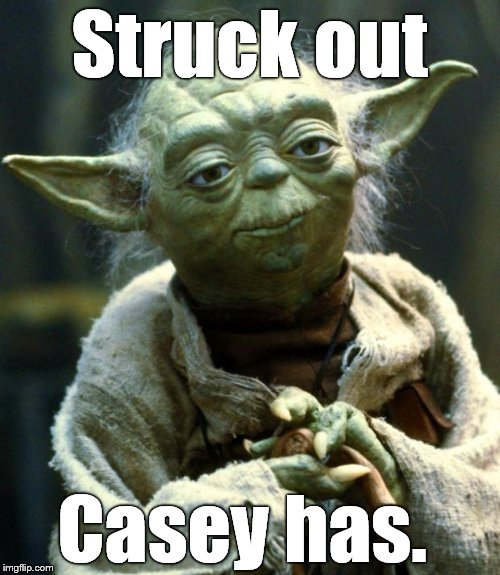 Star Wars Yoda Meme | Struck out Casey has. | image tagged in memes,star wars yoda | made w/ Imgflip meme maker