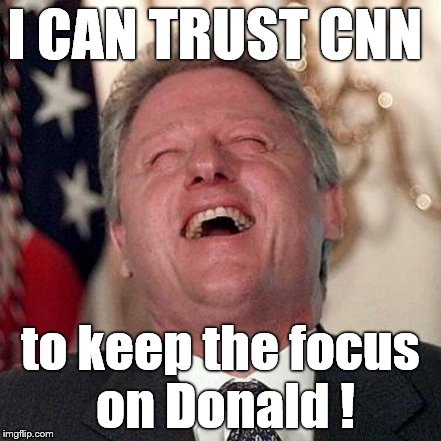 I CAN TRUST CNN to keep the focus on Donald ! | made w/ Imgflip meme maker