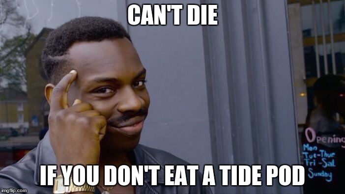 Roll Safe Think About It Meme | CAN'T DIE IF YOU DON'T EAT A TIDE POD | image tagged in memes,roll safe think about it | made w/ Imgflip meme maker