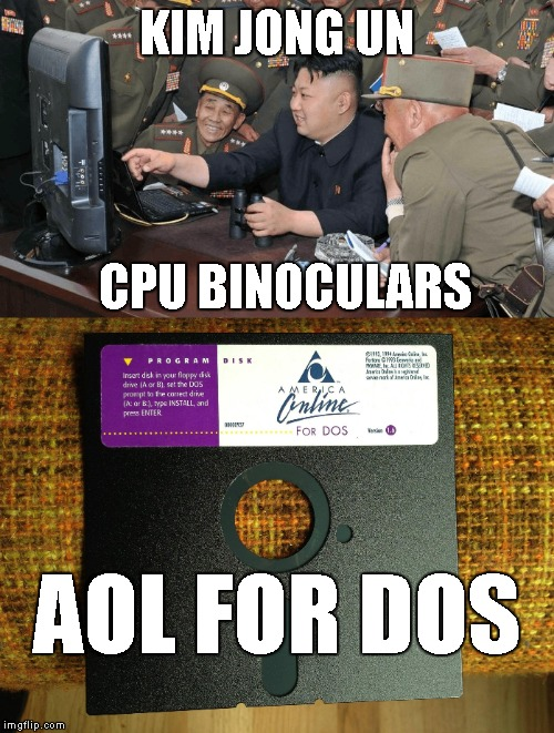 North Korea computer technology | KIM JONG UN CPU BINOCULARS AOL FOR DOS | image tagged in aol,aol for dos | made w/ Imgflip meme maker