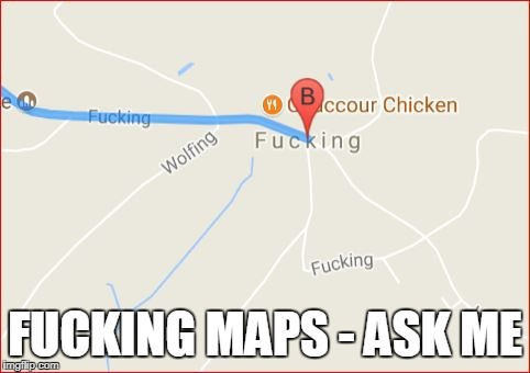 F**KING MAPS - ASK ME | made w/ Imgflip meme maker