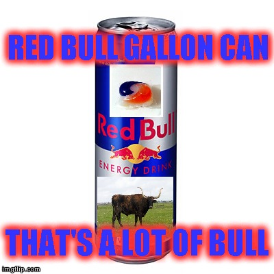 Red Bull Tide pods energy drink | RED BULL GALLON CAN THAT'S A LOT OF BULL | image tagged in memes,red bull energy drink,tide pods,gallon can,that's a lot of bull | made w/ Imgflip meme maker