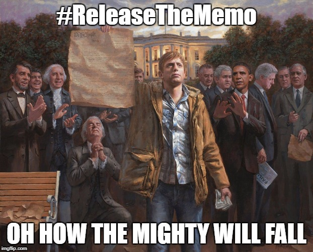 #ReleaseTheMemo | #ReleaseTheMemo OH HOW THE MIGHTY WILL FALL | image tagged in releasethememo,we the people,maga,donald trump,president trump,drain the swamp | made w/ Imgflip meme maker
