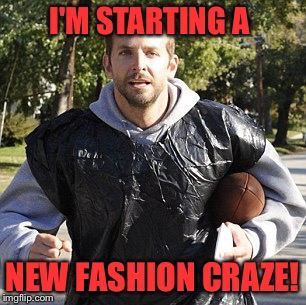 I'M STARTING A NEW FASHION CRAZE! | made w/ Imgflip meme maker