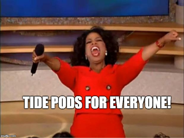 Oprah You Get A Meme | TIDE PODS FOR EVERYONE! | image tagged in memes,oprah you get a | made w/ Imgflip meme maker