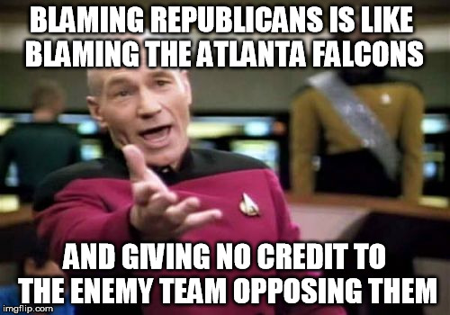 Maybe a football analogy will get through to the imbeciles out there, but I doubt it. | BLAMING REPUBLICANS IS LIKE BLAMING THE ATLANTA FALCONS AND GIVING NO CREDIT TO THE ENEMY TEAM OPPOSING THEM | image tagged in memes,picard wtf,shutdown,government shutdown,fake news,daca | made w/ Imgflip meme maker