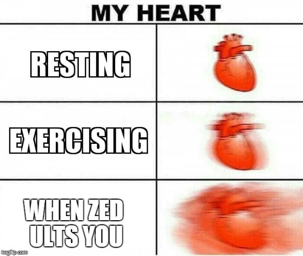 WHEN ZED ULTS YOU | WHEN ZED ULTS YOU | image tagged in my heart,league of legends,leagueoflegends,memes | made w/ Imgflip meme maker
