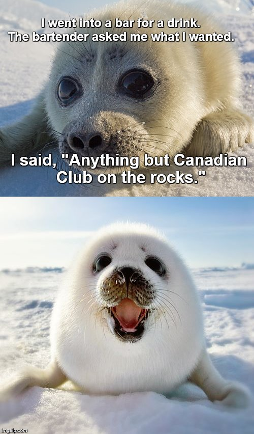 "I went into a bar for a drink.   The bartender asked me what I wanted. I said, ""Anything but Canadian Club on the rocks."" 