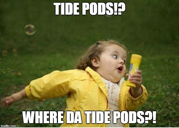 Chubby Bubbles Girl Meme | TIDE PODS!? WHERE DA TIDE PODS?! | image tagged in memes,chubby bubbles girl | made w/ Imgflip meme maker