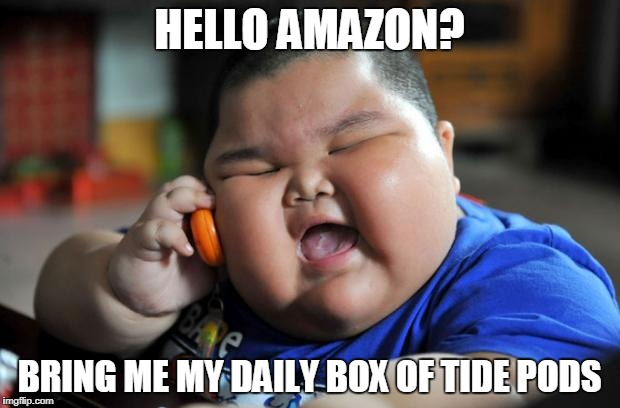 Fat Asian Kid | HELLO AMAZON? BRING ME MY DAILY BOX OF TIDE PODS | image tagged in fat asian kid | made w/ Imgflip meme maker