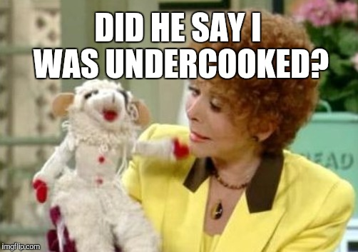 DID HE SAY I WAS UNDERCOOKED? | made w/ Imgflip meme maker