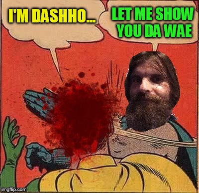 I'M DASHHO... LET ME SHOW YOU DA WAE | made w/ Imgflip meme maker