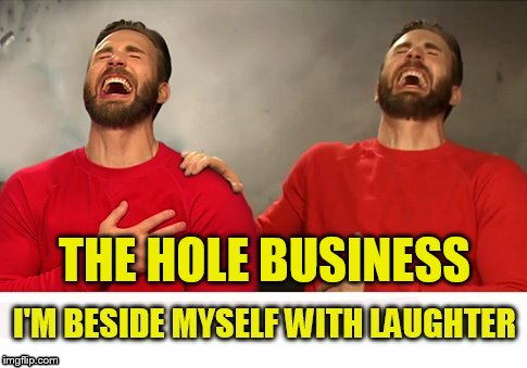 THE HOLE BUSINESS | made w/ Imgflip meme maker