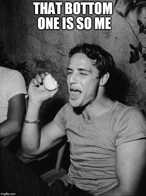 Brando | THAT BOTTOM ONE IS SO ME | image tagged in brando | made w/ Imgflip meme maker