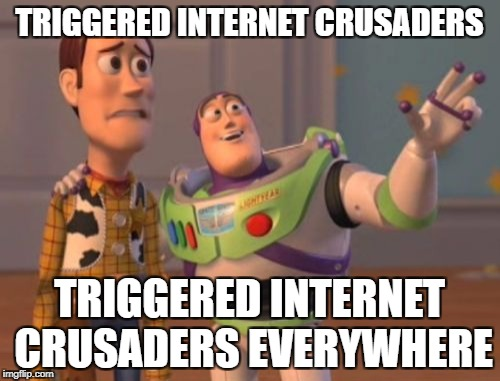 Accurate depiction of imgflip | TRIGGERED INTERNET CRUSADERS TRIGGERED INTERNET CRUSADERS EVERYWHERE | image tagged in memes,x x everywhere,imgflip | made w/ Imgflip meme maker