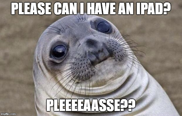 Seal wants Ipad | PLEASE CAN I HAVE AN IPAD? PLEEEEAASSE?? | image tagged in memes,awkward moment sealion | made w/ Imgflip meme maker