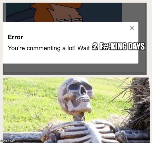 Waiting to comment on imgflip | A | image tagged in waiting skeleton,meme comments,aint nobody got time for that,wtf | made w/ Imgflip meme maker