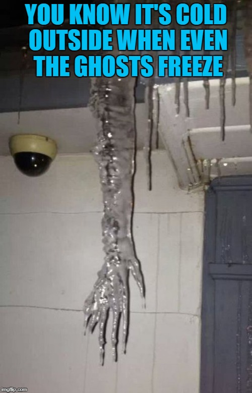 Frozen ghost for Ghost Week Jan. 21-27...A LaurynFlint Event | YOU KNOW IT'S COLD OUTSIDE WHEN EVEN THE GHOSTS FREEZE | image tagged in icicle hand,memes,ghosts,ghost week,frozen ghost,ghost chills | made w/ Imgflip meme maker