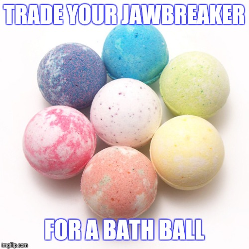 Tide pod challenge  | TRADE YOUR JAWBREAKER FOR A BATH BALL | image tagged in tide pods | made w/ Imgflip meme maker