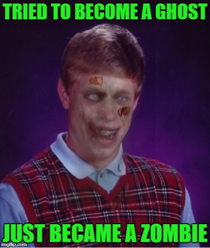 TRIED TO BECOME A GHOST JUST BECAME A ZOMBIE | made w/ Imgflip meme maker