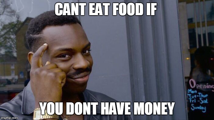 Roll Safe Think About It Meme | CANT EAT FOOD IF YOU DONT HAVE MONEY | image tagged in memes,roll safe think about it | made w/ Imgflip meme maker