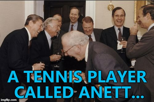 Anett Kontaveit (that's how she spells it) :) | A TENNIS PLAYER CALLED ANETT... | image tagged in memes,laughing men in suits,tennis,sport,names | made w/ Imgflip meme maker
