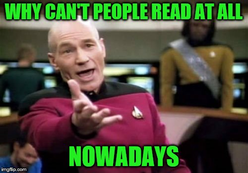 Picard Wtf Meme | WHY CAN'T PEOPLE READ AT ALL NOWADAYS | image tagged in memes,picard wtf | made w/ Imgflip meme maker