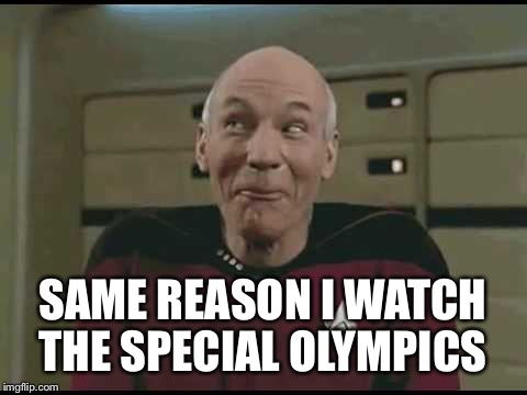 SAME REASON I WATCH THE SPECIAL OLYMPICS | made w/ Imgflip meme maker