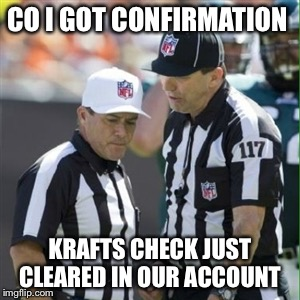 CO I GOT CONFIRMATION KRAFTS CHECK JUST CLEARED IN OUR ACCOUNT | image tagged in nfl referee | made w/ Imgflip meme maker