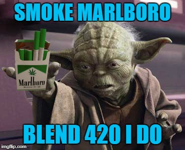SMOKE MARLBORO BLEND 420 I DO | made w/ Imgflip meme maker