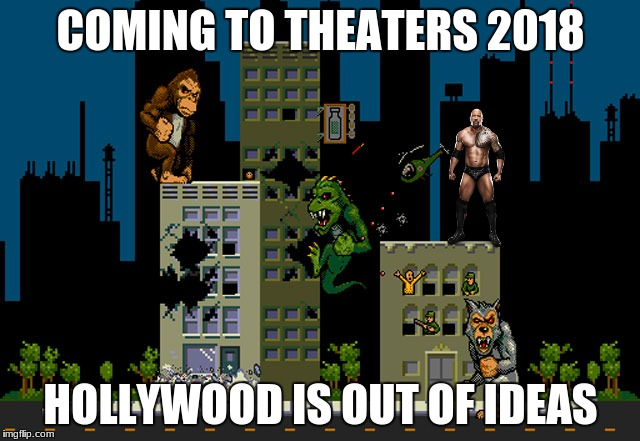 Rampage: the movie! | COMING TO THEATERS 2018 HOLLYWOOD IS OUT OF IDEAS | image tagged in funny,memes,the rock,video games,movie | made w/ Imgflip meme maker
