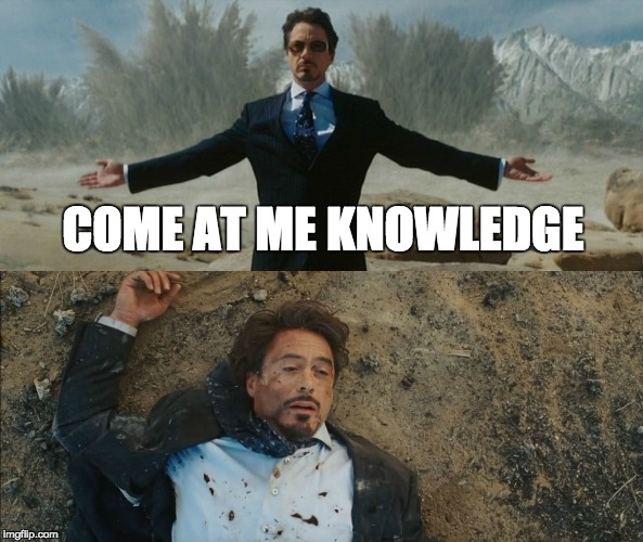 Every Semester | COME AT ME KNOWLEDGE | image tagged in tony stark before and after,school,semester,knowledge | made w/ Imgflip meme maker