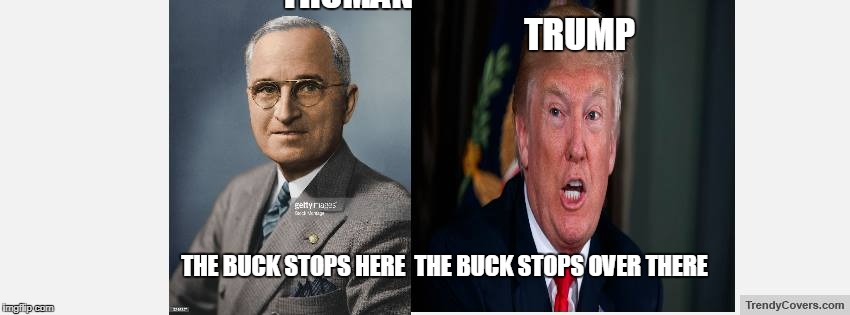 Truman/Trump | TRUMAN                                                                  TRUMP THE BUCK STOPS HERE  THE BUCK STOPS OVER THERE | image tagged in government shutdown | made w/ Imgflip meme maker