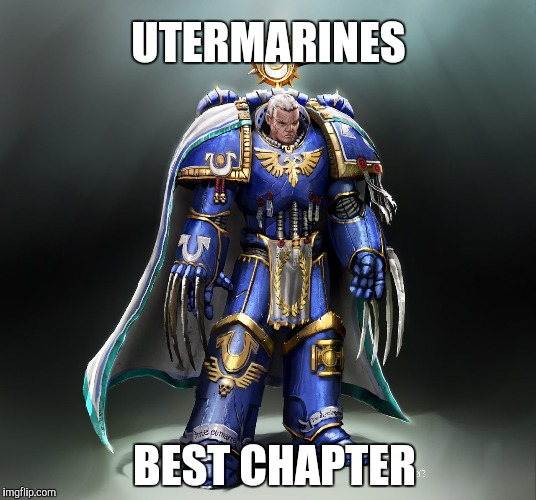 Utermarine best marine | UTERMARINES BEST CHAPTER | image tagged in warhammer40k,roleplaying | made w/ Imgflip meme maker