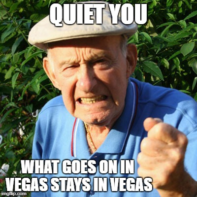 QUIET YOU WHAT GOES ON IN VEGAS STAYS IN VEGAS | made w/ Imgflip meme maker