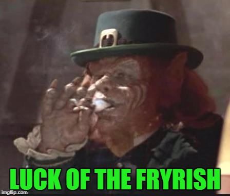 LUCK OF THE FRYRISH | made w/ Imgflip meme maker