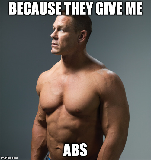 BECAUSE THEY GIVE ME ABS | made w/ Imgflip meme maker