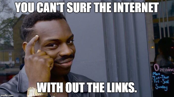 Roll Safe Think About It Meme | YOU CAN'T SURF THE INTERNET WITH OUT THE LINKS. | image tagged in memes,roll safe think about it | made w/ Imgflip meme maker