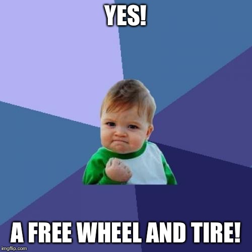 Success Kid Meme | YES! A FREE WHEEL AND TIRE! | image tagged in memes,success kid | made w/ Imgflip meme maker