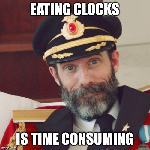 Captain Obvious | EATING CLOCKS IS TIME CONSUMING | image tagged in captain obvious,memes | made w/ Imgflip meme maker