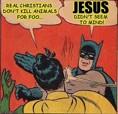 Have A Hand Sandwich | REAL CHRISTIANS DON'T KILL ANIMALS FOR FOO... JESUS DIDN'T SEEM TO MIND! | image tagged in batman slapping robin,jesus christ,vegan,peta,food,christian | made w/ Imgflip meme maker