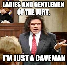 Phil Hartman,  you are missed | LADIES AND GENTLEMEN OF THE JURY, I'M JUST A CAVEMAN | image tagged in caveman,lawyers,frozen | made w/ Imgflip meme maker
