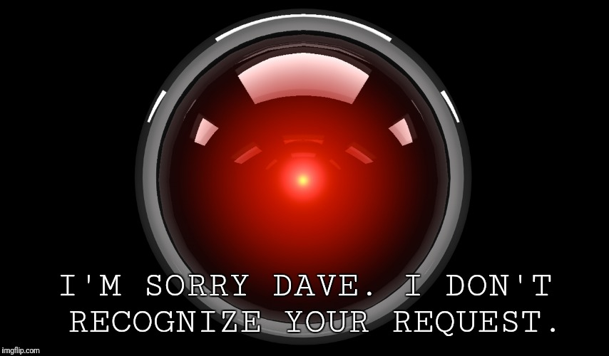 I'M SORRY DAVE. I DON'T RECOGNIZE YOUR REQUEST. | made w/ Imgflip meme maker