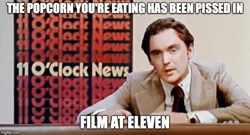 Kentucky popcorn | THE POPCORN YOU'RE EATING HAS BEEN PISSED IN FILM AT ELEVEN | image tagged in kentucky fried movie,popcorn | made w/ Imgflip meme maker