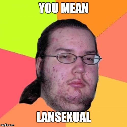 YOU MEAN LANSEXUAL | made w/ Imgflip meme maker
