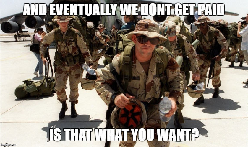 Military Spending | AND EVENTUALLY WE DONT GET PAID IS THAT WHAT YOU WANT? | image tagged in military spending | made w/ Imgflip meme maker