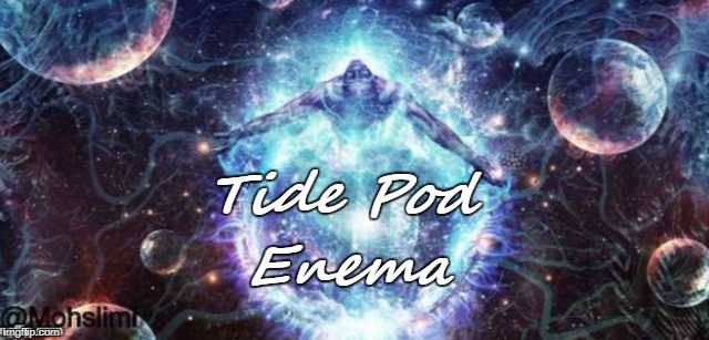 Tide Pod Enema | made w/ Imgflip meme maker
