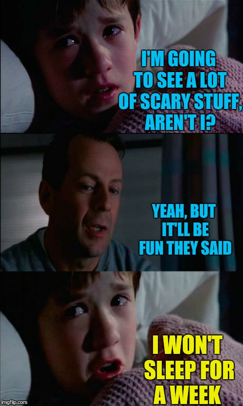 I'M GOING TO SEE A LOT OF SCARY STUFF, AREN'T I? I WON'T SLEEP FOR A WEEK YEAH, BUT IT'LL BE FUN THEY SAID | made w/ Imgflip meme maker